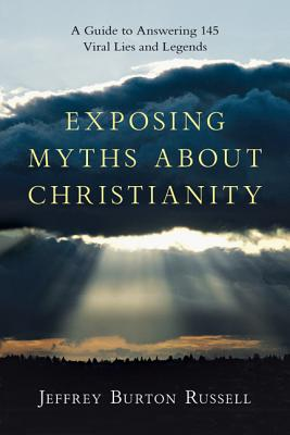 Image for Exposing Myths About Christianity: A Guide to Answering 145 Viral Lies and Legends