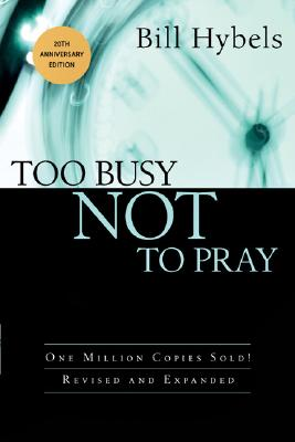 Too Busy Not to Pray: Slowing Down to Be With God, Bill Hybels, Lavonne Neff, Ashley Wiersma