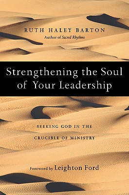 Image for Strengthening the Soul of Your Leadership: Seeking God in the Crucible of Ministry
