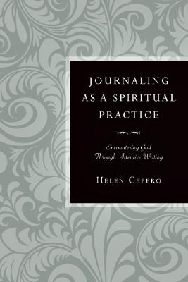 Image for Journaling as a Spiritual Practice: Encountering God Through Attentive Writing