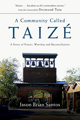 Image for A Community Called Taizé: A Story of Prayer, Worship and Reconciliation
