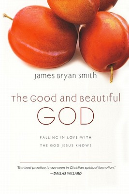 The Good and Beautiful God: Falling in Love With the God Jesus Knows (The Apprentice Series), JAMES BRYAN SMITH