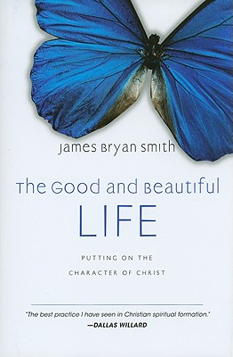 Image for The Good and Beautiful Life: Putting on the Character of Christ (The Apprentice Series)