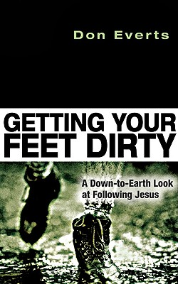 Image for Getting Your Feet Dirty: A Down-to-Earth Look at Following Jesus
