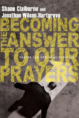 Image for Becoming the Answer to Our Prayers: Prayer for Ordinary Radicals