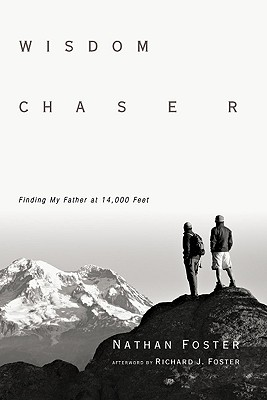 Wisdom Chaser: Finding My Father at 14,000 Feet, Nathan Foster