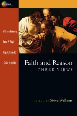 Faith and Reason: Three Views (Spectrum Multiview), Alan G. Padgett, Craig A. Boyd, Carl Raschke