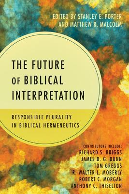 Image for The Future of Biblical Interpretation: Responsible Plurality in Biblical Hermeneutics