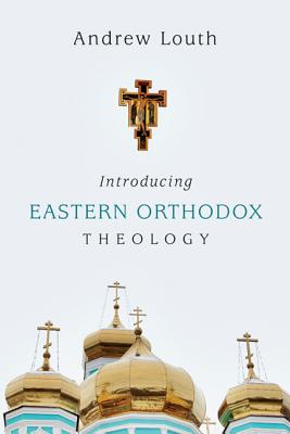 Introducing Eastern Orthodox Theology, Andrew Louth