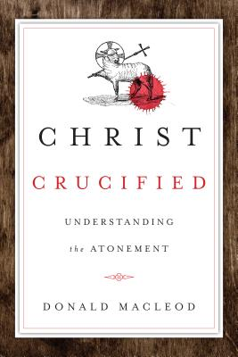Image for Christ Crucified: Understanding the Atonement