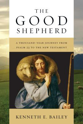 Image for The Good Shepherd: A Thousand-Year Journey from Psalm 23 to the New Testament