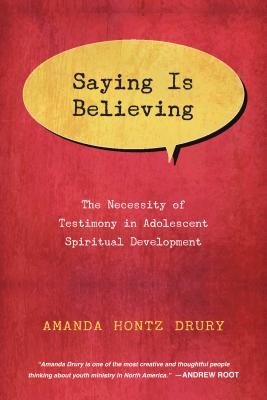 Image for Saying Is Believing: The Necessity of Testimony in Adolescent Spiritual Development