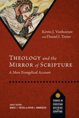 Image for Theology and the Mirror of Scripture: A Mere Evangelical Account (Studies in Christian Doctrine and Scripture)