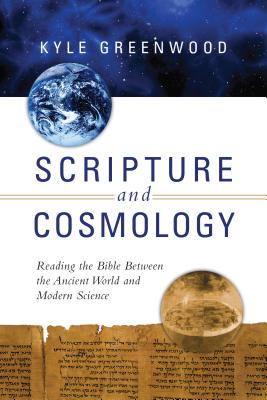 Image for Scripture and Cosmology: Reading the Bible Between the Ancient World and Modern Science