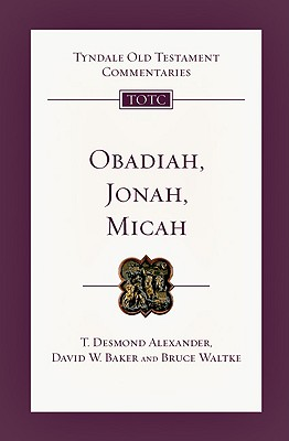 TOTC Obadiah, Jonah, Micah: An Introduction and Commentary (Tyndale Old Testament Commentaries), David W. Baker, T. Desmond Alexander, Bruce Waltke