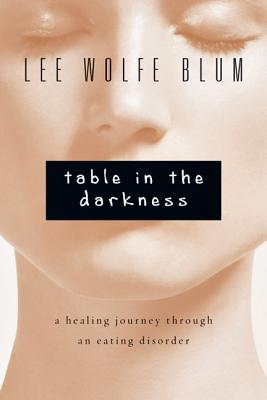 Image for Table in the Darkness: A Healing Journey Through an Eating Disorder