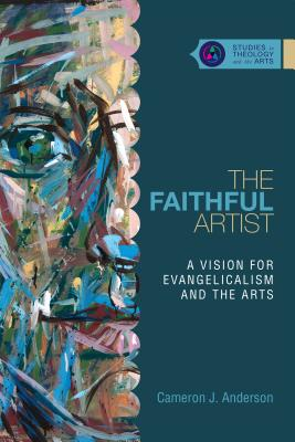 Image for The Faithful Artist: A Vision for Evangelicalism and the Arts (Studies in Theology and the Arts)