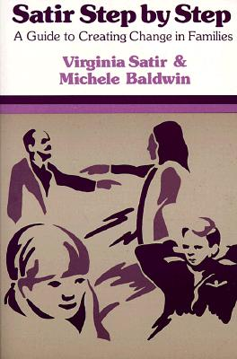 Satir Step by Step: A Guide to Creating Change in Families, Satir, Virginia; Baldwin, Michele