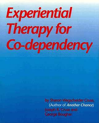 Experiential Therapy for Co-Dependency, Cruse, Sharon Wegscheider; Cruse, Joseph R.; Bougher, George