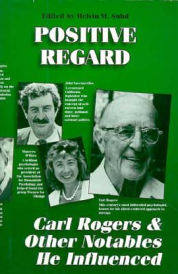 Positive Regard: Carl Rogers and Other Notables He Inspired