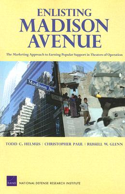 Image for Enlisting Madison Avenue: The Marketing Approach to Earning Popular Support in Theaters of Operation