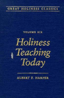 Holiness Teaching Today (Great Holiness Classics), Albert F. Harper