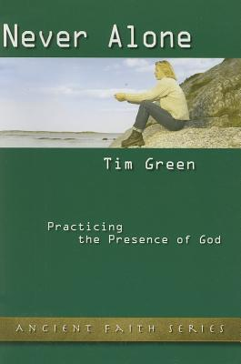 Never Alone: Practicing the Presence of God (Ancient Faith Series), Timothy M. Green