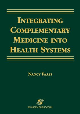 Integrating Complementary Medicine into Health Systems, Faass, Nancy