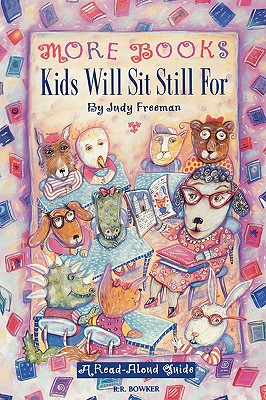 More Books Kids Will Sit Still For: A Read-Aloud Guide, Freeman, Judy