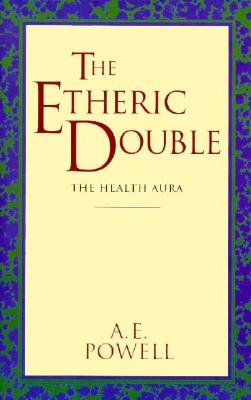 Image for The Etheric Double: The Health Aura of Man (Theosophical Classics Series)
