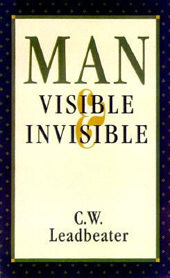 Image for Man Visible & Invisible : Examples of Different Types of Men as Seen by Means of Trained Clairvoyance