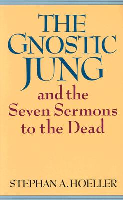 The Gnostic Jung and the Seven Sermons to the Dead, Hoeller, Stephan A.