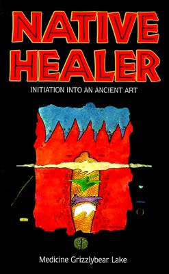 Native Healer: Initiation into an Ancient Art, Lake, Robert G.
