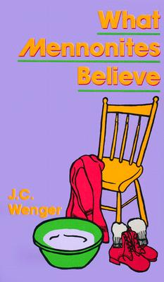 What Mennonites Believe, Wenger, J. C.