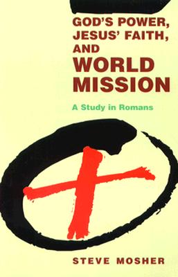 God's Power, Jesus' Faith, and World Mission: A Study in Romans, STEVE MOSHER