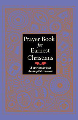 Prayer Book for Earnest Christians: A Spiritually Rich Anabaptist Resource, Gross, Leonard