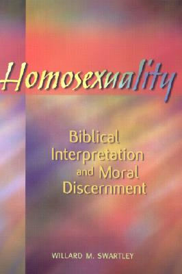 Homosexuality: Biblical Interpretation and Moral Discernment, Swartley, Willard M