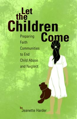 Image for Let the Children Come: Preparing Faith Communities to End Child Abuse and Neglect