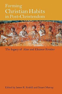 Forming Christian Habits in Post-Christendom, James Krabill; Stuart Murray
