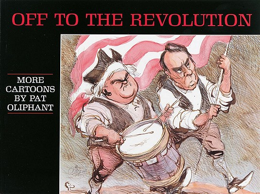 Image for OFF TO THE REVOLUTION MORE CARTOONS BY PAT OLIPHANT