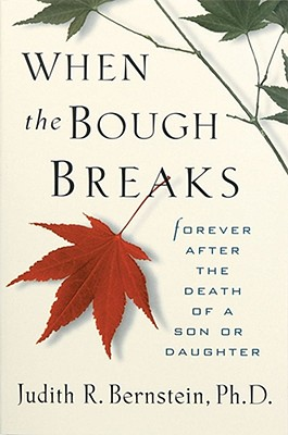 When the Bough Breaks : Forever after the Death or a Son or Daughter, Bernstein, Judith R.