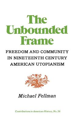 Image for The Unbounded Frame: Freedom and Community in Nineteenth Century American Utopianism (Contributions in American Studies,)
