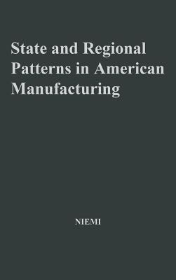 State and Regional Patterns in American Manufacturing, 1860-1900.: (Contributions in Economics and Economic History), Niemi, Albert
