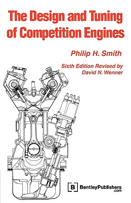 The Design and Tuning of Competition Engines, Smith, Philip Hubert And David N. Wenner