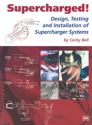 Supercharged! Design, Testing and Installation of Supercharger Systems, Bell, Corky