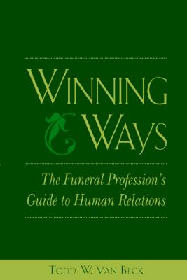 Winning Ways: The Funeral Profession's Guide to Human Relations, Van Beck, Todd