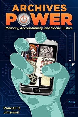 Archives Power: Memory, Accountability, and Social Justice, Randall C. Jimerson