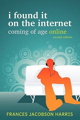 I Found It on the Internet, Coming of Age Online, Second Edition, Frances Jacobson Harris