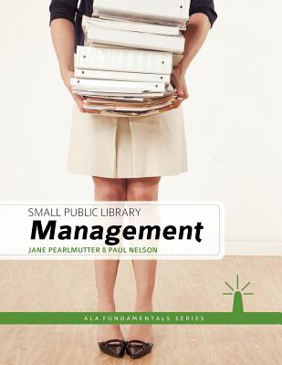 Small Public Library Management (Ala Fundamentals), Jane Pearlmutter; Paul Nelson