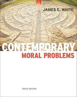 Contemporary Moral Problems, James E. White